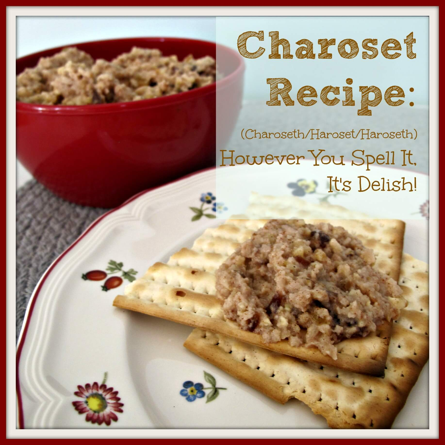 Charoset, Haroset, Charoseth, Haroseth Recipe:  However You Spell It, It's Delish!