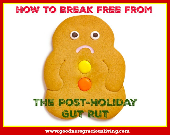 How To Break Free From The Post-Holiday Gut Rut