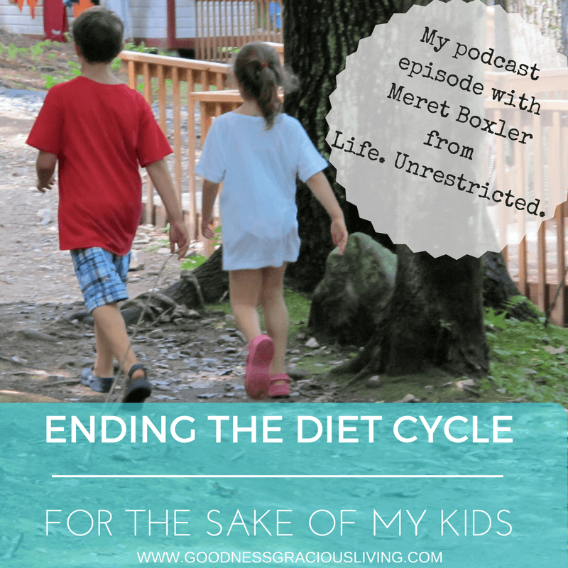 Ending The Diet Cycle For The Sake of My Kids